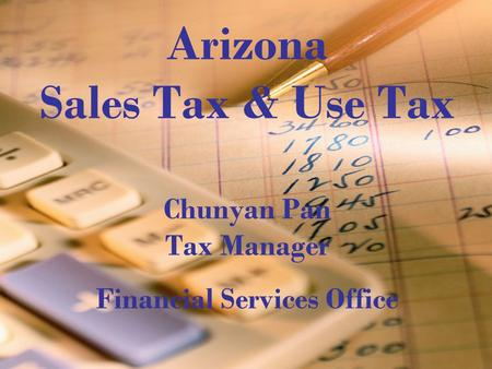 1 Arizona Sales Tax & Use Tax Chunyan Pan Tax Manager Financial Services Office.