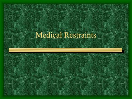Medical Restraints. Purpose Medical Surgical restraints should be used to create a physical and cultural environment promoting comfort, safety, and the.