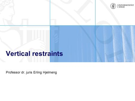 Vertical restraints Professor dr. juris Erling Hjelmeng.