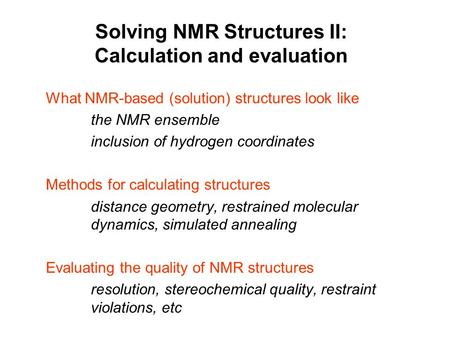 Solving NMR Structures II: Calculation and evaluation What NMR-based (solution) structures look like the NMR ensemble inclusion of hydrogen coordinates.