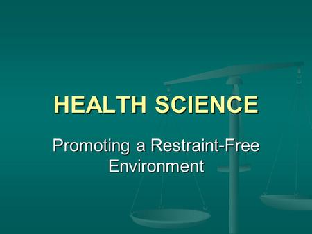 Promoting a Restraint-Free Environment HEALTH SCIENCE.