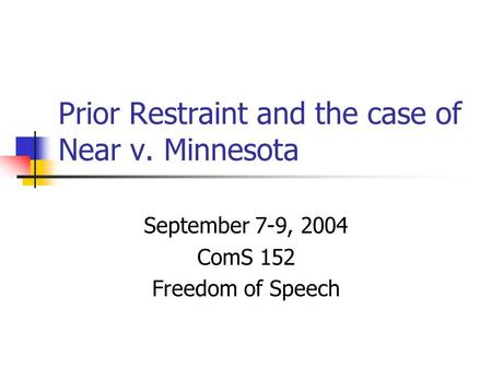 Prior Restraint and the case of Near v. Minnesota September 7-9, 2004 ComS 152 Freedom of Speech.
