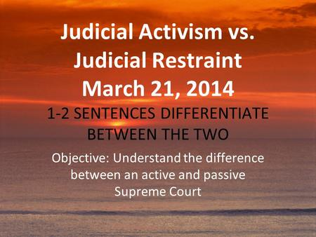 What are the differences between judicial activism, judicial restraint, and strict constructionism?