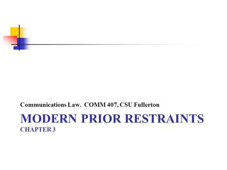 MODERN PRIOR RESTRAINTS CHAPTER 3 Communications Law. COMM 407, CSU Fullerton.