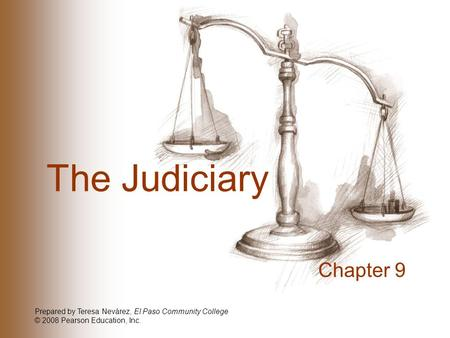 The Judiciary Chapter 9 Prepared by Teresa Nevárez, El Paso Community College © 2008 Pearson Education, Inc.