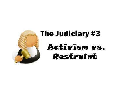 The Judiciary #3 Activism vs. Restraint. 1. jurisdiction: where the case is heard first, usually in a trial. 2. jurisdiction: cases brought on appeal.