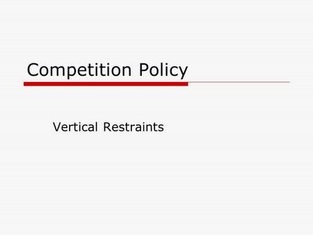 Competition Policy Vertical Restraints.