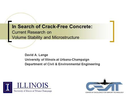 In Search of Crack-Free Concrete: Current Research on Volume Stability and Microstructure David A. Lange University of Illinois at Urbana-Champaign Department.