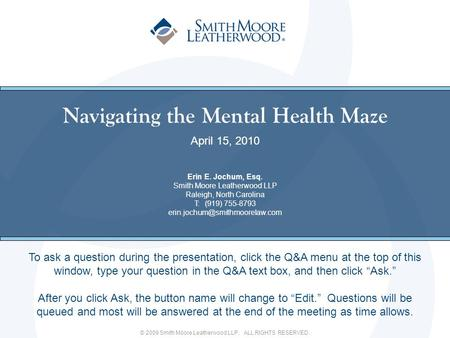 © 2009 Smith Moore Leatherwood LLP. ALL RIGHTS RESERVED. Navigating the Mental Health Maze April 15, 2010 Erin E. Jochum, Esq. Smith Moore Leatherwood.