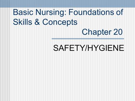Basic Nursing: Foundations of Skills & Concepts Chapter 20 SAFETY/HYGIENE.