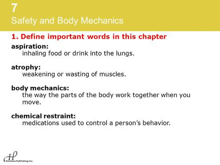 7 Safety and Body Mechanics 1. Define important words in this chapter aspiration: inhaling food or drink into the lungs. atrophy: weakening or wasting.