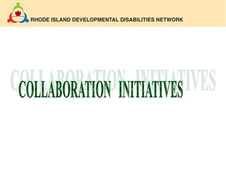 The Evolution of the RI Developmental Disabilities Network 1972 Council objective: Establish a RI Legal Advocacy System. 1980 Council objective: Continue.