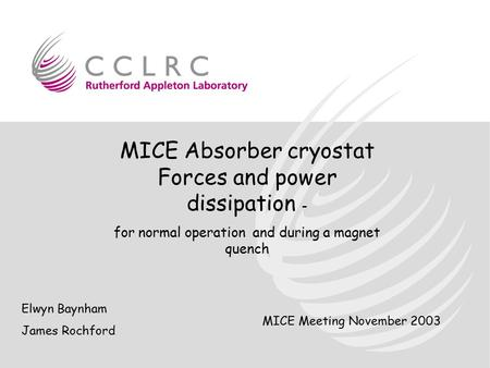 MICE Absorber cryostat Forces and power dissipation - for normal operation and during a magnet quench Elwyn Baynham James Rochford MICE Meeting November.