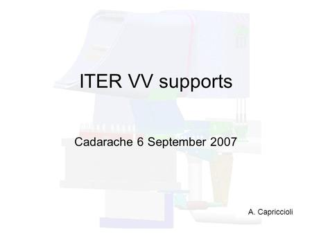 ITER VV supports Cadarache 6 September 2007 A. Capriccioli.