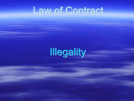 Law of Contract Illegality. Illegality Contracts may held illegal because, 1.It was illegal when entered into i.e at time of formation of contract ; or.