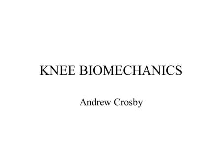 KNEE BIOMECHANICS Andrew Crosby. Introduction What kind of joint is it? Limits of motion Normal kinenatics of a step Plateau & condyles Patello Femoral.