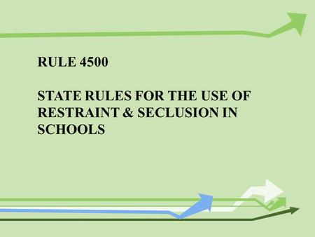 RULE 4500 STATE RULES FOR THE USE OF RESTRAINT & SECLUSION IN SCHOOLS.