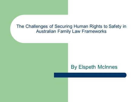 The Challenges of Securing Human Rights to Safety in Australian Family Law Frameworks By Elspeth McInnes.