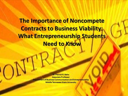 The Importance of Noncompete Contracts to Business Viability: What Entrepreneurship Students Need to Know Dr. Patrick R. Geho Associate Professor Department.