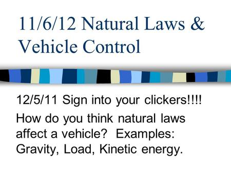 11/6/12 Natural Laws & Vehicle Control