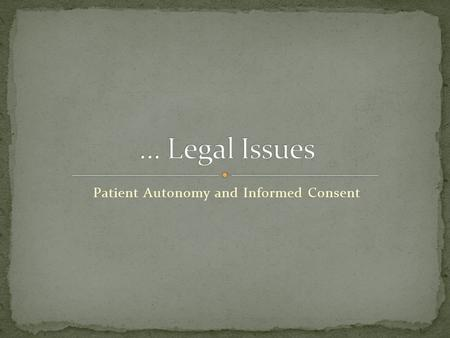 Patient Autonomy and Informed Consent. Begin reading at Law, p 82 (we covered the ethical issues in the Ethics text). Bottom of p 82 the book talks about.