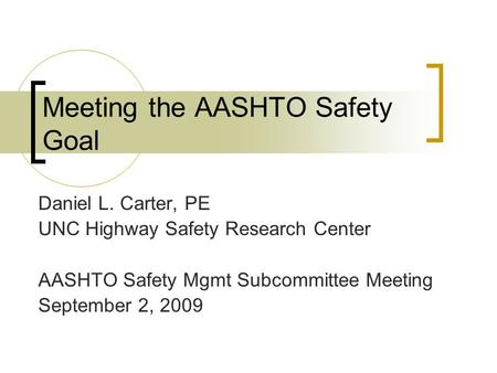 Meeting the AASHTO Safety Goal Daniel L. Carter, PE UNC Highway Safety Research Center AASHTO Safety Mgmt Subcommittee Meeting September 2, 2009.