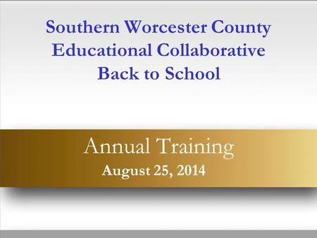 August 25, 2014 Southern Worcester County Educational Collaborative Back to School Annual Training.