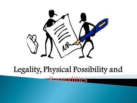 Legality, Physical Possibility and Formalities.  A contract itself can be prohibited or a contract can be legal at first glance, but prohibited because.