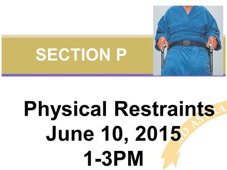 Physical Restraints June 10, 2015 1-3PM SECTION P.