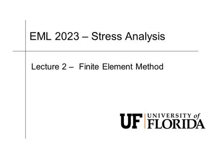 EML 2023 – Stress Analysis Lecture 2 –Finite Element Method.