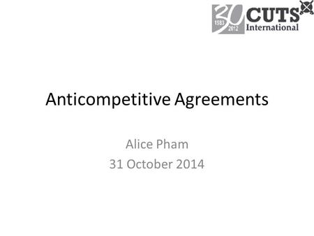 Anticompetitive Agreements Alice Pham 31 October 2014.