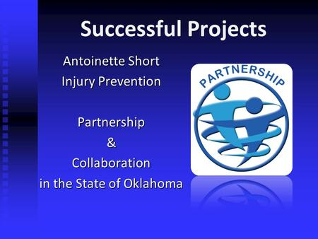 Successful Projects Antoinette Short Injury Prevention Partnership & Collaboration in the State of Oklahoma.