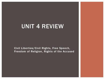 Civil Liberties/Civil Rights, Free Speech, Freedom of Religion, Rights of the Accused UNIT 4 REVIEW.