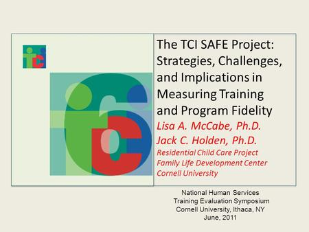 The TCI SAFE Project: Strategies, Challenges, and Implications in Measuring Training and Program Fidelity Lisa A. McCabe, Ph.D. Jack C. Holden, Ph.D. Residential.