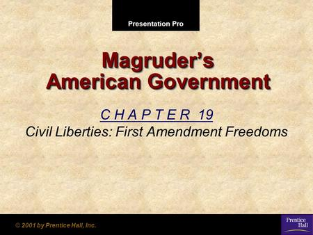 Presentation Pro © 2001 by Prentice Hall, Inc. Magruder's American Government C H A P T E R 19 Civil Liberties: First Amendment Freedoms.