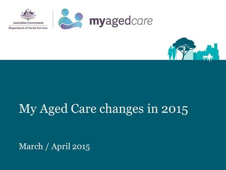 My Aged Care changes in 2015 March / April 2015