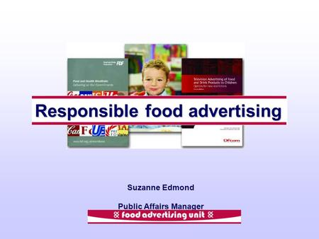 Responsible food advertising Suzanne Edmond Public Affairs Manager.
