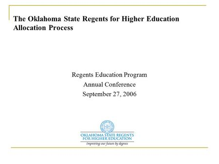The Oklahoma State Regents for Higher Education Allocation Process Regents Education Program Annual Conference September 27, 2006.