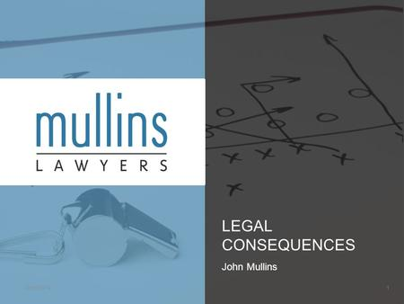 LEGAL CONSEQUENCES John Mullins 03/09/20141. POTENTIAL LIABILITIES IN SPORT Torts Law – negligence Contract law Statutory obligation - workplace health.