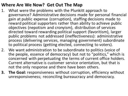 Where Are We Now? Get Out The Map 1.What were the problems with the Plunkitt approach to governance? Administrative decisions made for personal financial.