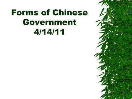 Forms of Chinese Government 4/14/11. Forms of Chinese Government  What are the four government types used by China to select government officials? 