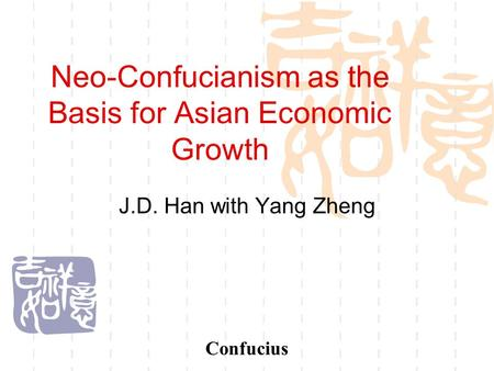 Neo-Confucianism as the Basis for Asian Economic Growth J.D. Han with Yang Zheng Confucius.
