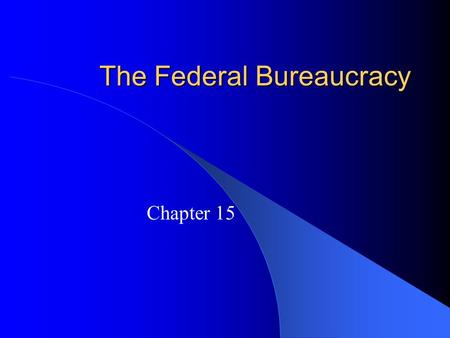 The Federal Bureaucracy Chapter 15. Introduction Classic conception of bureaucracy (Max Weber) – Hierarchical authority structure – Uses task specialization.
