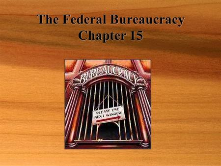 The Federal Bureaucracy Chapter 15. Bureaucracy  The agencies, departments, commissions, etc. within the executive branch  Already covered the Executive.