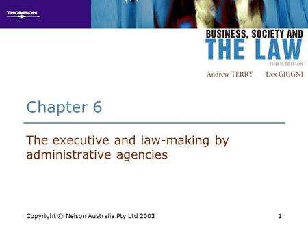 1 Chapter 6 The executive and law-making by administrative agencies Copyright © Nelson Australia Pty Ltd 2003.
