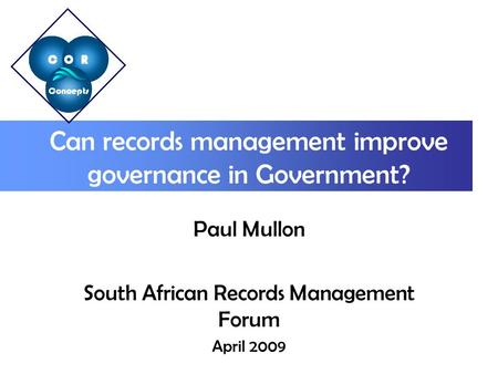 Can records management improve governance in Government? Paul Mullon South African Records Management Forum April 2009.