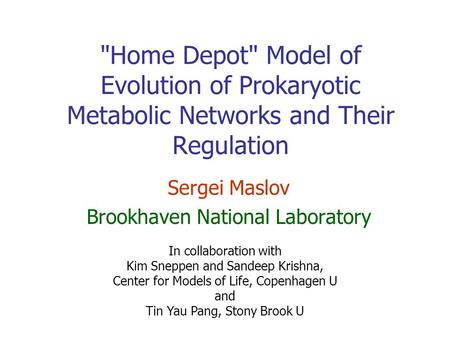 Home Depot Model of Evolution of Prokaryotic Metabolic Networks and Their Regulation Sergei Maslov Brookhaven National Laboratory In collaboration with.