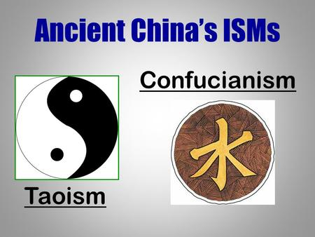 Ancient China's ISMs Confucianism Taoism Reading Quiz  Which of these was not an ancient Chinese dynasty you read about? Shang, Qin, Han, Li  The rulers.