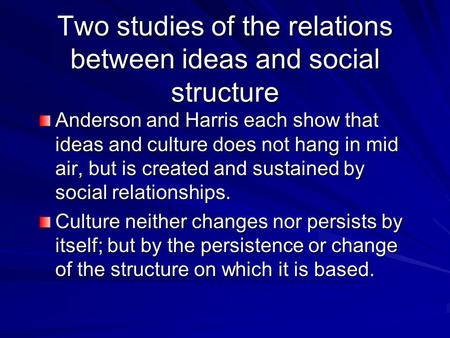 Two studies of the relations between ideas and social structure Anderson and Harris each show that ideas and culture does not hang in mid air, but is created.