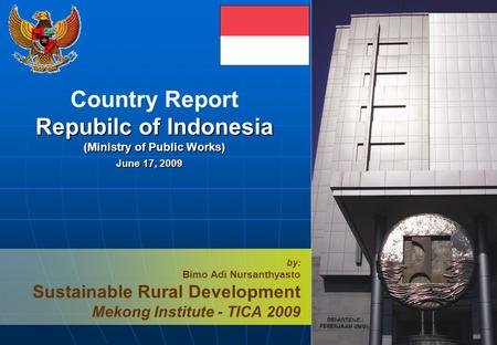 1 Country Report Repubilc of Indonesia (Ministry of Public Works) by: Bimo Adi Nursanthyasto Sustainable Rural Development Mekong Institute - TICA 2009.